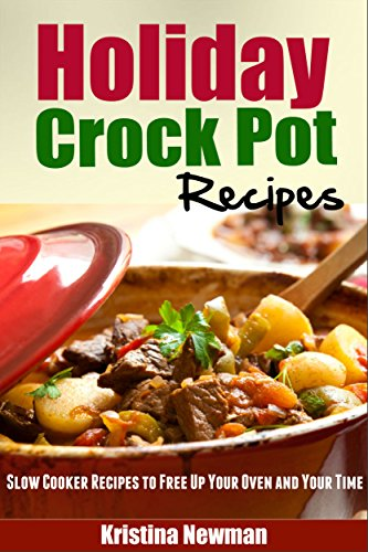 holiday crockpot recipes slow cooker recipes to free up your oven and your time