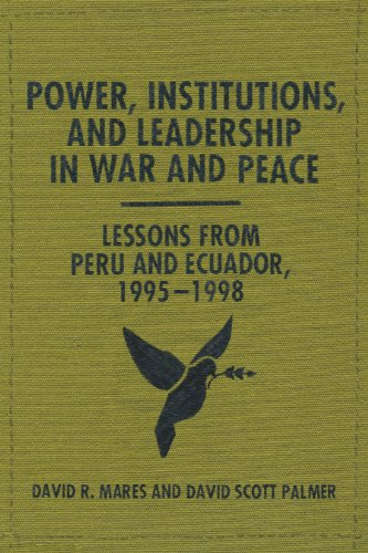 Power, Institutions, and Leadership in War and Peace: Lessons from Peru and Ecuador, 1995–1998