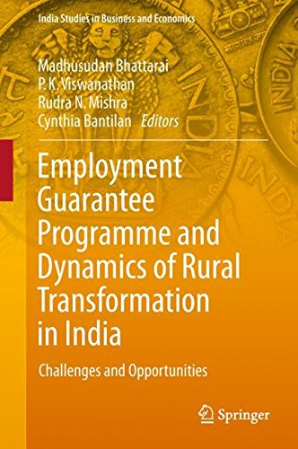 Employment Guarantee Programme and Dynamics of Rural Transformation in India: Challenges and Opportunities (India Studies in Business and Economics)