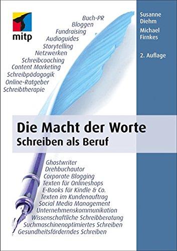 Die Macht der Worte: Schreiben als Beruf (mitp Business) Broschiert – 31. August 2015 Susanne Diehm Michael Firnkes 3958451063 Blogs / Weblogs