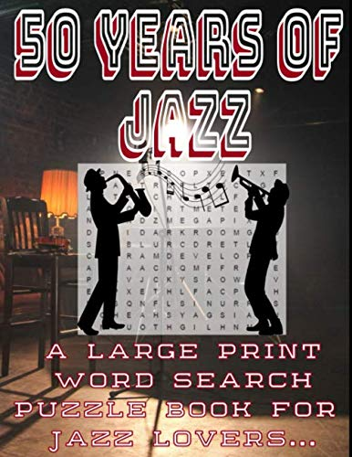 50 Years of Jazz A Large Print Word Search Puzzle Book For Jazz Lovers: Hours of Fun with Historical Facts  from 1950 to the Year 2000