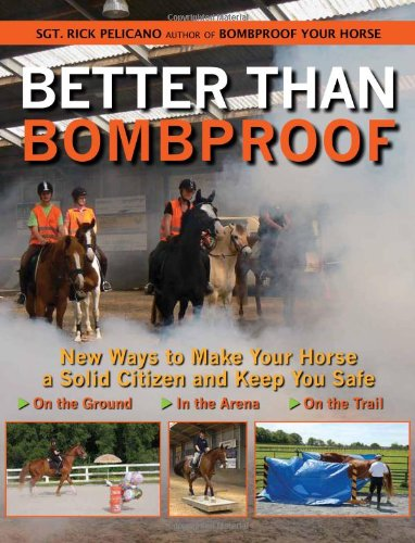 Better Than Bombproof: New Ways to Make Your Horse a Solid Citizen and Keep You Safe on the Ground, In the Arena and On the Trail (Market Square Arena)