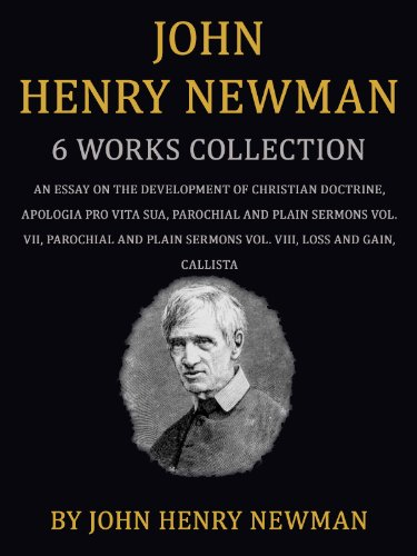 John Henry Newman: 5 Works: An Essay On The Development Of Christian Doctrine, Apologia Pro Vita Sua, Parochial And Plain Sermons Vol. VII & Vol. VIII,Loss And Gain, Callista