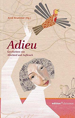 Adieu. Geschichten von Abschied und Aufbruch (edition chrismon)
