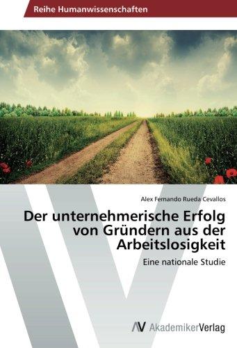 Download Der unternehmerische Erfolg von Gründern aus der Arbeitslosigkeit: Eine nationale Studie (German Edition) PDF