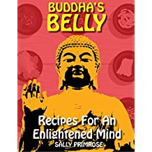 Buddha's Belly : Recipes For An Enlightened Mind: Mindful and Healthy Eating Based on Buddha's Diet Philosophy. Asian Vegetarian Cookbook Meals to Connect ... Your Inner Soul (Buddha's Belly Series 1)
