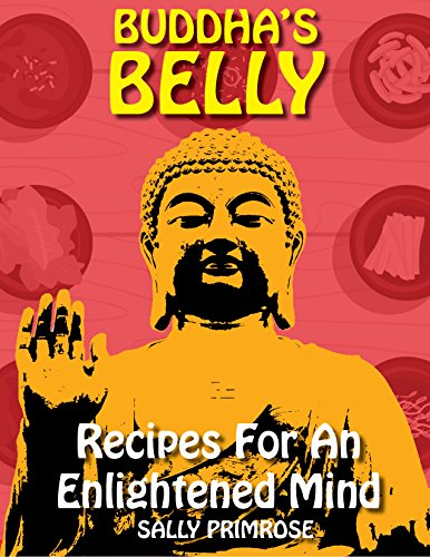 Buddha's Belly : Recipes For An Enlightened Mind: Mindful and Healthy Eating Based on Buddha's Diet Philosophy. Asian Vegetarian Cookbook Meals to Connect ... Your Inner Soul (Buddha's Belly Series 1) by Sally Primrose