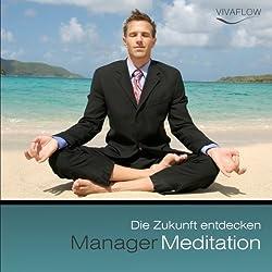 Manager Meditation - Die Zukunft entdecken