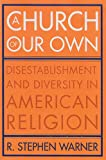 img - for A Church of Our Own: Disestablishment and Diversity in American Religion book / textbook / text book