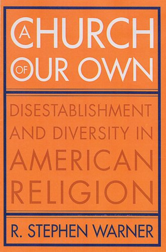 A Church of Our Own: Disestablishment and Diversity in American Religion