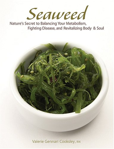 Seaweed Healthy (Seaweed: Nature's Secret to Balancing Your Metabolism, Fighting Disease, and Revitalizing Body and Soul)