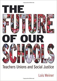 The Future of Our Schools: Teachers Unions and Social Justice ...