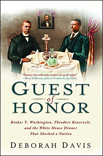 Guest of Honor: Booker T. Washington, Theodore Roosevelt, and the White House Dinner That Shocked a Nation by Deborah Davis (2013-02-05)
