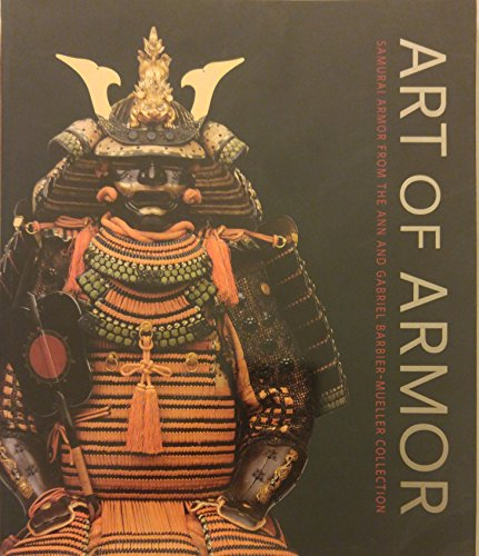 Art Of Armor : Samurai Armor From The Ann and Gabriel Barbier-Mueller Collection