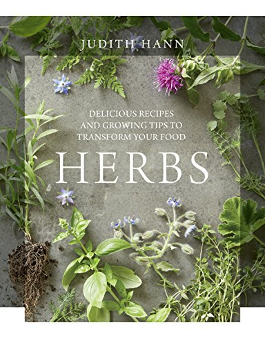 Herbs: Delicious Recipes and Growing Tips to Transform Your Food by Judith Hann
