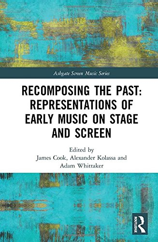 Recomposing the Past: Representations of Early Music on Stage and Screen (Ashgate Screen Music Series) (Wicker Adam)
