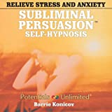 Relieve Stress & Anxiety: A Subliminal/Self-Hypnosis Program (Subliminal Persuasion Self-Hypnosis)