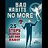 Bad Habits No More: 25 Steps to Break Any Bad Habit (English Edition)