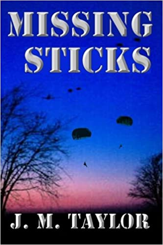 Missing Sticks (The STICK Series featuring the 101st Airborne Screaming  Eagles Book 1)  J. M. Taylor  9781879043008  Amazon.com  Books 6abdf61f8