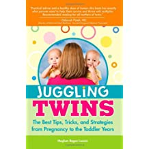 Juggling Twins: The Best Tips, Tricks, and Strategies from Pregnancy to the Toddler Years