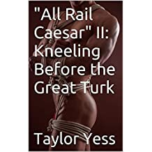 """All Rail Caesar"" II: Kneeling Before the Great Turk: (Leather BDSM Time Travel MMMMMM Ottoman Sultan)"
