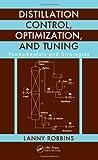 Distillation Control, Optimization, and Tuning, Lanny Robbins, 1439857482