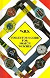W. B. S. Collector's Guide for Swatch Watches, Wolfgang Schneider, 0963474502