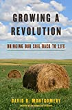 "David R. Montgomery, ""Growing a Revolution: Bringing Our Soil Back to Life"" (W. W. Norton, 2018)"