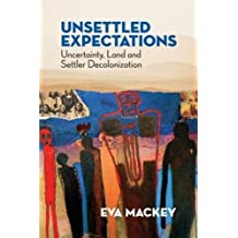 Unsettled Expectations: Uncertainty, Land and Settler Decolonization