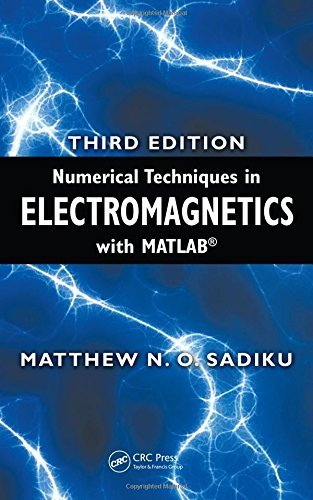 Numerical Techniques In Electromagnetics With Matlab Third Edition 3rd Edition By Sadiku Matthew N O 2009 Hardcover Amazon Com Books