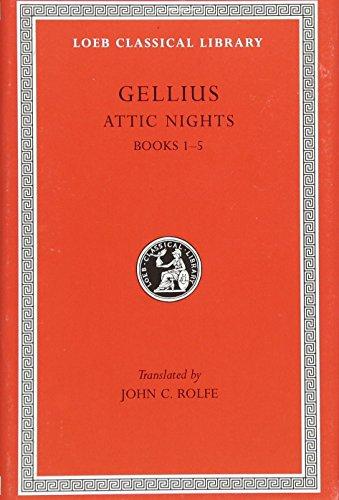 Aulus Gellius: Attic Nights, Volume I, Books 1-5 (Loeb Classical Library No. 195)