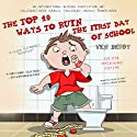 The Top 10 Ways to Ruin the First Day of School: Ten-Year Anniversary Edition Audiobook by Ken Derby Narrated by Dustin Ebaugh