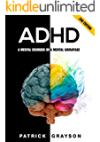 ADHD: A Mental Disorder or A Mental Advantage (2nd Edition) (ADHD Children, ADHD Adults, ADHD Parenting, ADD, Hyperactivity, Cognitive Behavioral Therapy, Mental Disorders)