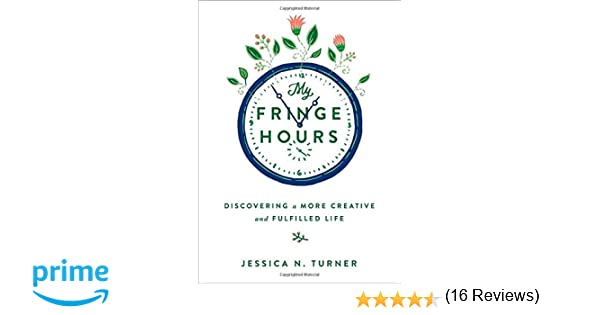 My Fringe Hours: Discovering a More Creative and Fulfilled Life ...