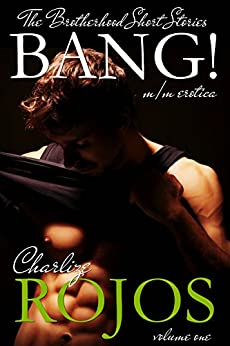 The Brotherhood Short Stories: Bang!: Volume One by [Rojos, Charlize]