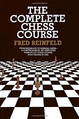 Complete Chess Course: From Beginning to Winning Chess-a Comprehensive Yet Simplified Home-Study Chess Course. Eight Books in One