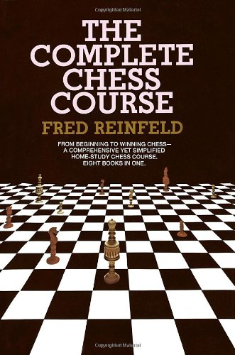 Complete Chess Course: From Beginning to Winning Chess--a Comprehensive Yet Simplified Home-Study Chess Course. Eight Books in One, Reinfeld, Fred
