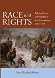 Race and Rights : Fighting Slavery and Prejudice in the Old Northwest, 1830-1870, Weiner, Dana Elizabeth, 0875804578