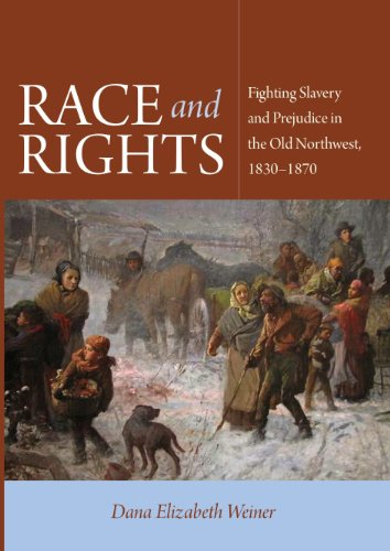 Race and Rights: Fighting Slavery and Prejudice in the Old Northwest, 1830-1870 (Northern Illinois University Press - Early American Places)