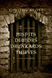 Misfits, Debtors, Drunkards, and Thieves, Timothy Scott, 1618621734