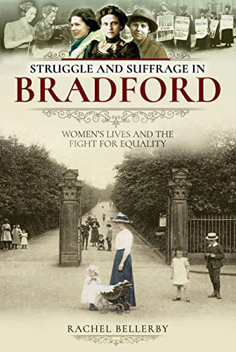 Struggle and Suffrage in Bradford: Women's Lives and the Fight for Equality