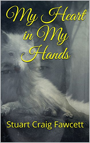 My Heart in My Hands by [Fawcett, Stuart Craig]