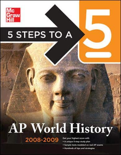 5 Steps to a 5 AP World History, 2008-2009 Edition (5 Steps to a 5 on the Advanced Placement Examinations Series)