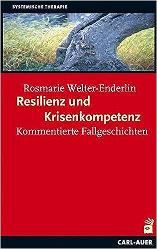 Welter Und Welter resilienz und krisenkompetenz kommentierte fallgeschichten