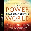 The Power That Changes the World: Creating Eternal Impact in the Here and Now Audiobook by Bill Johnson Narrated by Sean Runnette