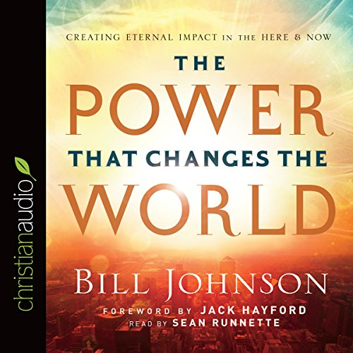 The Power That Changes the World: Creating Eternal Impact in the Here and Now Audiobook [Free Download by Trial] thumbnail