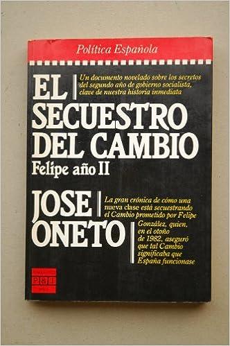 El secuestro del cambio: Felipe año II Pol¸tica española: Amazon ...