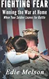 Fighting Fear: Winning the War at Home When Your Soldier Leaves for Battle by Melson, Edie (2011) Paperback