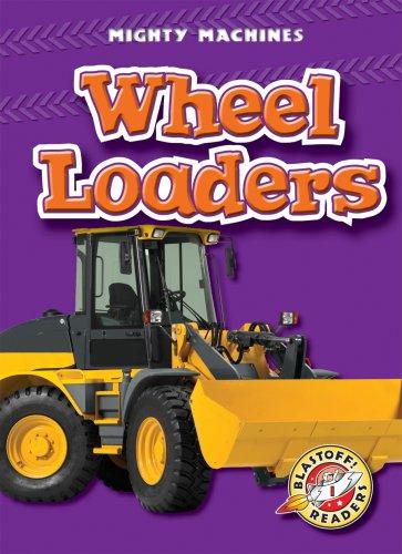 Wheel Loaders (Blastoff! Readers: Mighty Machines) (Blastoff Readers. Level 1)