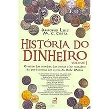 História do Dinheiro. O Valor das Moedas, das Coisas e do Trabalho da Pré-história Até o Fim da Idade Média - Volume I